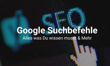 Google Suchbefehle / Suchoperatoren